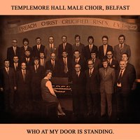 Who at My Door Is Standing — Templemore Hall Male Voice Choir