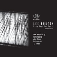 Busy Days For Fools Remixes Pt. 02 — Lee Burton