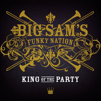 King of the Party — Big Sam's Funky Nation
