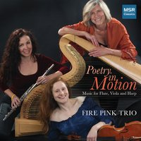 Poetry In Motion: Music For Flute, Viola And Harp — Клод Дебюсси, Manuel Moreno-Buendia, Dan Locklair, Adrienne Albert, Sonny Burnette, Fire Pink Trio