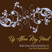 Up Above My Head — Melissa Weatherly and the Any Given Sunday Band