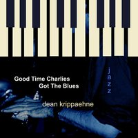 Good Time Charlie's Got the Blues — Dean Krippaehne