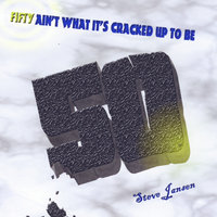 Fifty Ain't What It's Cracked Up To Be — Steve Jansen
