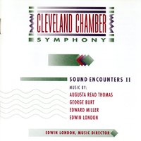 Sound Encounters II: Works by Augusta Read Thomas, George Burt, Edward Miller, Edwin London — Cleveland Chamber Symphony