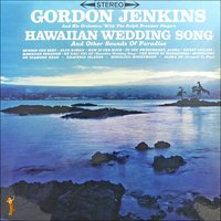 Hawaiian Wedding Song and Another Sounds of Paradise — Gordon Jenkins & His Orchestra, The Ralph Brewster Singers