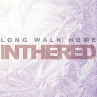 Long Walk Home — Inthered