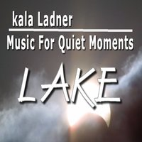Music for Quiet Moments: Lake — Kala Ladner