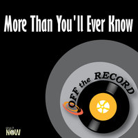 More Than You'll Ever Know — Off The Record