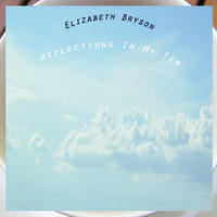 Reflections in My Tea — Elizabeth Bryson