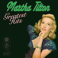 Greatest Hits — Martha Tilton