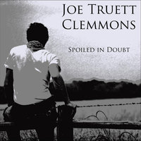 Spoiled in Doubt — Joe Truett Clemmons