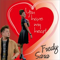 You Have My Heart — Fredy, Sara