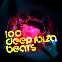 100 Deep Ibiza Beats — Deep House, Minimal House Nation, Deep Electro House Grooves, Deep Electro House Grooves|Deep House|Minimal House Nation