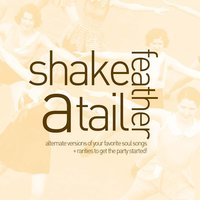 Shake a Tail Feather - Alternate Versions of Your Favorite Soul Songs and Rarities to Get the Party Started with Ike & Tina Turner, Gladys Knight & The Pips, Percy Sledge, King Curtis and More! — сборник