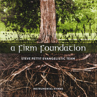A Firm Foundation — Steve Pettit Evangelistic Team