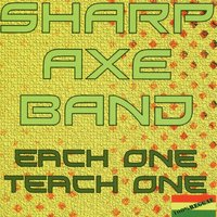 Each One Teach One — Sharp Axe Band