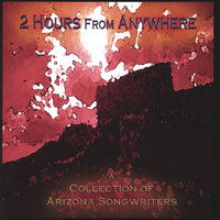 Two Hours From Anywhere — Arizona Singer Songwriters