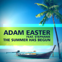 The Summer Has Begun — Adam Easter, Stephanie