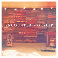 The King Lives — Encounter Worship