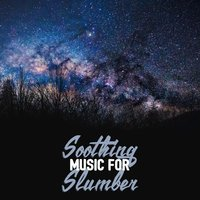 Soothing Music for Slumber — Soothing Music for Sleep