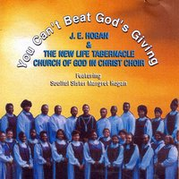 You Can't Beat God's Giving — J.E. Hogan & The New Life Tabernacle Church Of God In Christ Choir