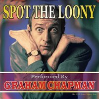 Spot the Loony — Graham Chapman