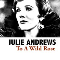 To a Wild Rose — Julie Andrews