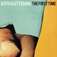 The First Time — Keith Slettedahl