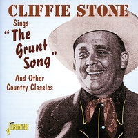 "Cliffie Stone Sings ""The Grunt Song"" And Other Country Classics — Cliffie Stone"