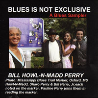 Blues Is Not Exclusive (A Blues Sampler) — Bill Howl-N-Madd Perry