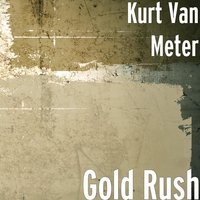 Gold Rush — Kurt Van Meter