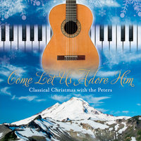 O Come Let Us Adore Him (Classical Christmas With the Peters) — Billy Peters & Joe Peters