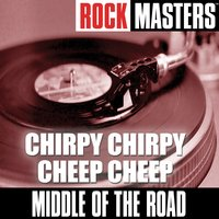 Rock Masters: Chirpy Chirpy Cheep Cheep — Middle Of The Road