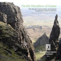 On the Shoulders of Giants — Steve Forman, Christian Lindberg, Peter Graham, Rory Boyle, Martin Dalby, The Royal Conservatoire of Scotland Wind Orchestra