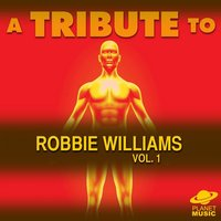 A Tribute to Robbie Williams, Vol. 1 — The Hit Co.