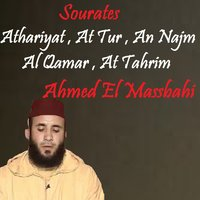Sourates Athariyat , At Tur , An Najm , Al Qamar , At Tahrim — Ahmed El Massbahi