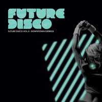 Future Disco Vol 5 - Downtown Express — Future Disco
