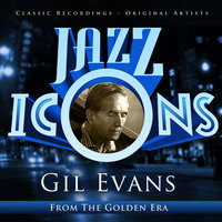 Jazz Icons from the Golden Era - Gil Evans — Gil Evans