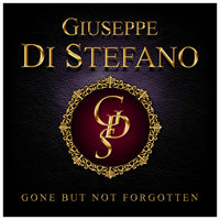 Gone But Not Forgotten - Giuseppe Di Stefano — Giuseppe Di Stefano