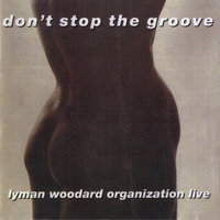 Don't Stop the Groove — Lyman Woodard Organization