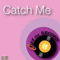 Catch Me — Off The Record