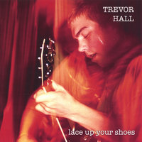 Lace Up Your Shoes — Trevor Hall