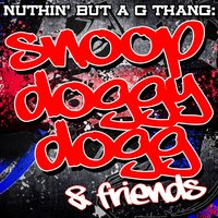 Nuthin' But A G Thang: Snoop Doggy Dogg & Friends — Snoop Dogg