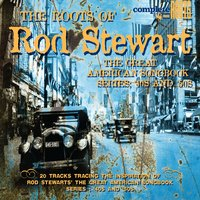 The Roots Of Rod Stewart - The Great American Songbook (40s & 50s) — сборник