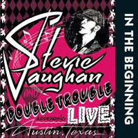 In The Beginning — Stevie Ray Vaughn & Double Trouble, Stevie Ray Vaughan, Double Trouble
