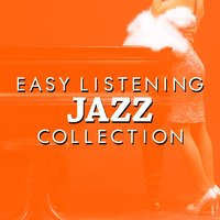 Easy Listening Jazz Collection — Easy Listening Music