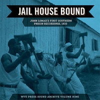 Jail House Bound: John Lomax's First Southern Prison Recordings, 1933 — сборник