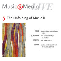 Music@Menlo The Unfolding of Music II: Disc 5; Rossi: Sonata no. 4 - Schumann: Piano Quintet - Debussy: Violin Sonata - Frank: Songs of Cifar and the Sea — Anna Polonsky, K. Cooper, A. Díaz, Escher String Quartet,  J. Fleezanis, D. Godburn, H. Huang,A. McGill,P. Neubauer