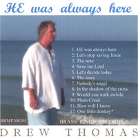 HE was always here — Drew Thomas