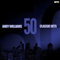 50 Classic Hits — Andy Williams